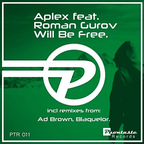 Aplex feat. Roman Gurov - Will Be Free (Ad Brown; Blaquelor Remixes) [2014]