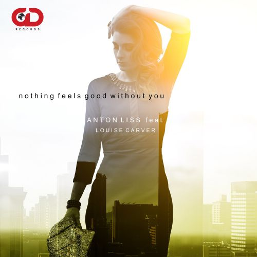 Anton Liss feat. Louise Carver - Nothing Feels Good Without You (Radio; Extended Mix's) [2015]
