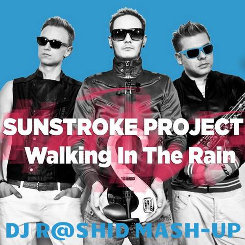 Sunstroke Project vs. Zuma & Alexx Slam - Walking In The Rain (Dj R@shiD Mash-up) [2015]