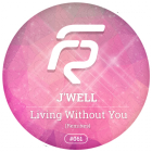 J'Well - Living Without You (Remixes) [2015]