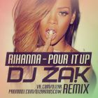 Rihanna - Pour It Up (Zak Remix) [2015]