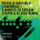 Fedde Le Grand & Funkerman - 3 Minutes To Explain (Taspin & Dj Diaz Remix's) [2015]