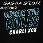 Charli Xcx vs. Zuma - Break The Rules (Sasha Style Mashup) [2015]