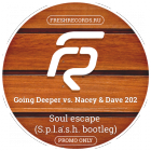 Going Deeper vs. Nacey & Dave 202 - Soul Escape (S.p.l.a.s.h. Bootleg) [2015]