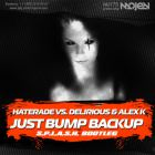 Haterade vs. Delirious & Alex K - Just Bump Backup (S.p.l.a.s.h. Bootleg) [2015]
