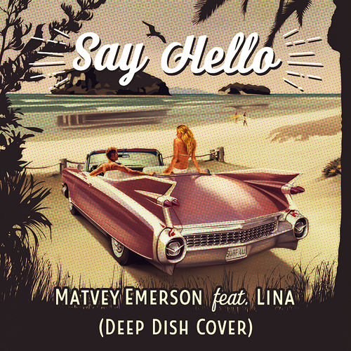 Matvey Emerson feat. Lina - Say Hello (Deep Dish Cover) [2015]