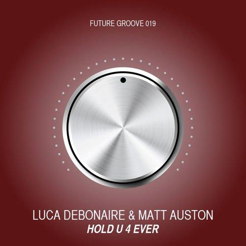 Luca Debonaire & Matt Auston - Hold U 4 Ever (Original Mix) [2015}