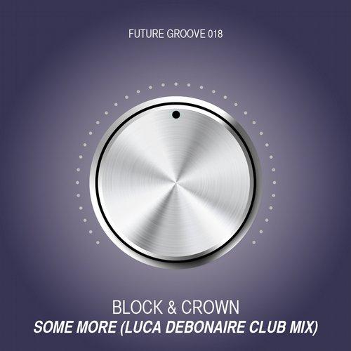 Block & Crown - Some More (Luca Debonaire Club Mix) [2015]