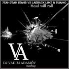 Yeah Yeah Yeahs vs Laidback Luke & Tujamo - Head Will Roll (DJ Vadim Adamov Mash Up) [2015]