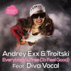 Andrey Exx & Troitski Feat. Diva Vocal - Everybody's Free (To Feel Good) (Original Mix; Marty Fame; DJ Vitaco Remix's) [2015]