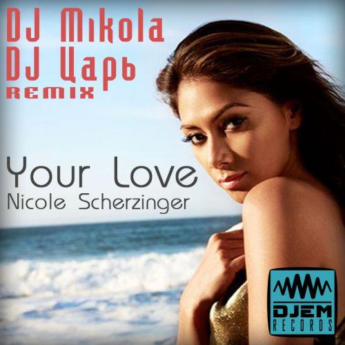 Nicole Scherzinger - Your Love (DJ Mikola & DJ Царь Remix) [2015]