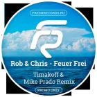 Rob & Chris - Feuer Frei (Timakoff & Mike Prado Extended Remix) [2015]