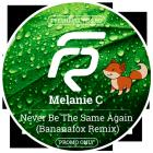 Melanie C - Never Be The Same Again (Bananafox Remix) [2015]