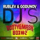 Dj Denis Rublev & Dj Godunov Booty & Mash Box #2 [2015]