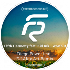 Fifth Harmony feat. Kid Ink - Worth It (Diego Power feat. DJ Alex Art Remix) [2015]