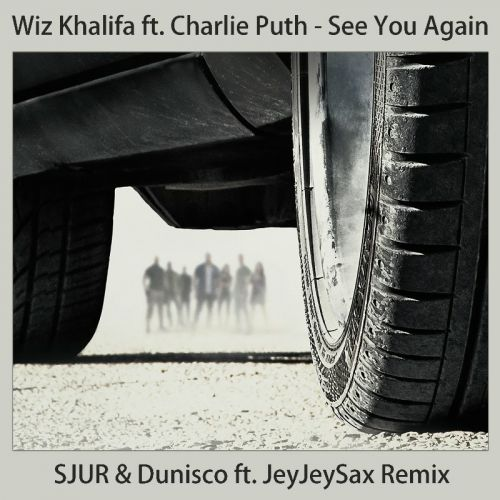 Wiz Khalifa ft Charlie Puth - See You Again (SJUR & Dunisco ft JeyJeySax Remix) [2015]
