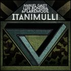 Manuel Galey, Luis Rondina & Flaremode - Itanimulli (Original Mix) [2015]