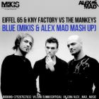 Eiffel 65 & Kny Factory vs The Mankeys - Blue (Mikis Mash Up) [2015]