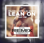 Major Lazer & DJ Snake - Lean On (Ilya Yakovlev Remix) [2015]