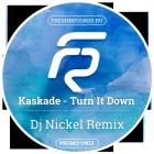 Kaskade - Turn It Down (Dj Nickel Remix) [2015]
