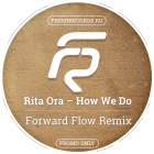 Rita Ora � How We Do (Forward Flow Remix) [2015]