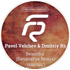 Pavel Velchev & Dmitriy Rs - Beautiful (Bananafox Remix) [2015]