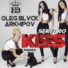 Serebro - Kiss (Oleg Blvck & Arkhipov Remix) [2015]