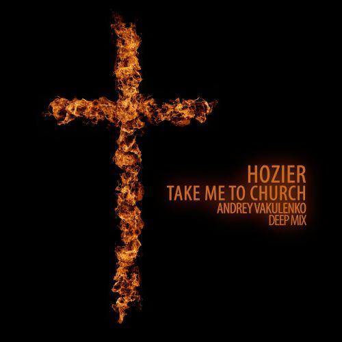 Hozier – Take Me To Church (Andrey Vakulenko Deep Mix) [2015]