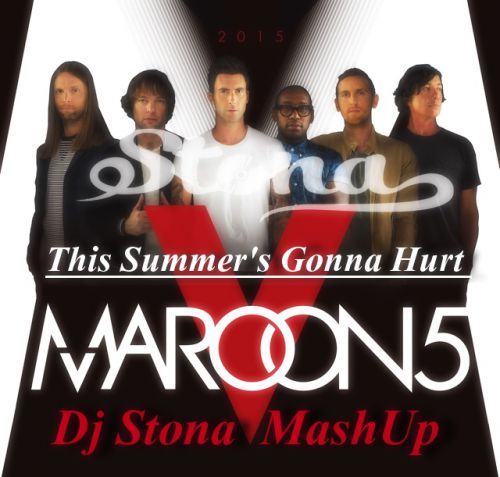Maroon 5 Ft. DJ Nejtrino & DJ Stranger - This Summers Gonna Hurt (Dj Stona Mash Up) [2015]
