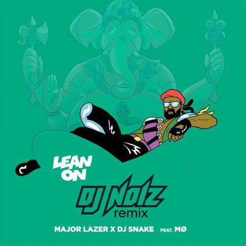 Major Lazer & DJ Snake Feat. Mo - Lean On (DJ Noiz Remix) [2015]