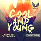 DJ DimixeR feat. Cali Fornia - Cool & Young (DJ DNK Remix) [2015]