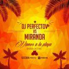 Perfectov Vs. Miranda - Vamos A La Playa (Original 2k15 Mix) [2015]