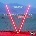 Maroon 5 - This Summer's Gonna Hurt (Astero Remix) [2015]