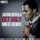 Jason Derulo - Get Ugly (Mikis Remix) [2015]
