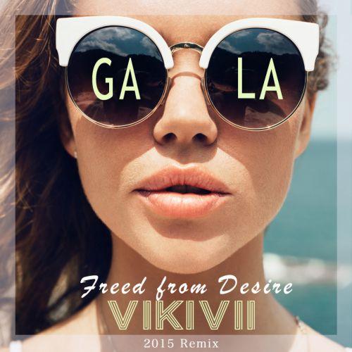 Gala - Freed From Desire (VikiVii 2015 Remix) [2015]