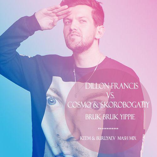 Dillon Francis vs. Cosmo & Skorobogatiy - Bruk Bruk Yippie (Keem & Burlyaev Mash Mix) [2015]