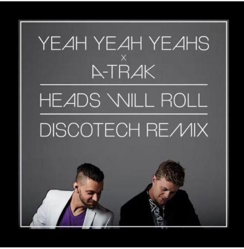 Yeah Yeah Yeahs x A-Trak - Heads Will Roll (Discotech Remix) [2015]