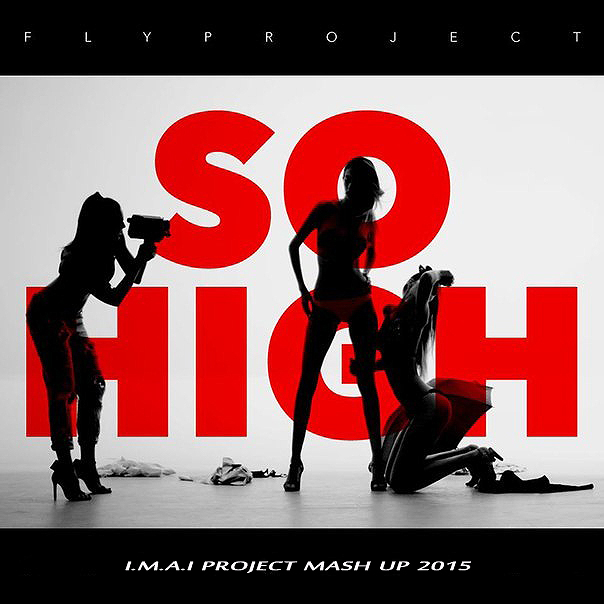 Fly Project – So High (I.M.A.I Project Mash Up) [2015]