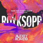 Royksopp - Here She Comes Again (Alexey Romeo Rework) [2015]