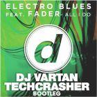 Electro Blues & Fader - All I Do (DJ Vartan & Techcrasher Bootleg) [2015]