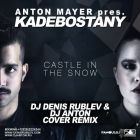 Anton Mayer pres. Kadebostany - Castle In The Snow (Dj Denis Rublev & Dj Anton Cover Remix) [2015]