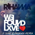 Rihanna - We Found Love (D' Luxe & Phoenix Remix) [2015]