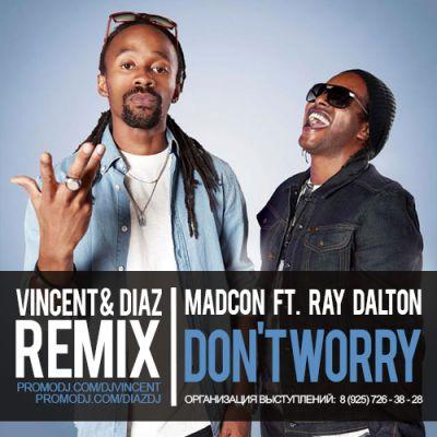 Madcon feat. Ray Dalton – Don't Worry (Vincent & Diaz Remix) [2015]