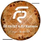 De Fault & DJ Karimov - Don't Need (EP) [2015]