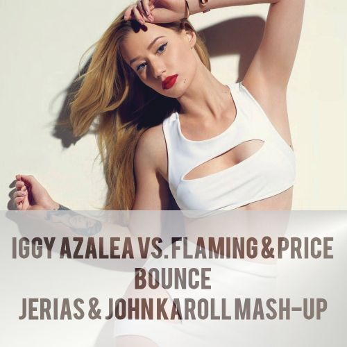 Iggy Azalea vs. Flaming & Price - Bounce (Jerias & John Karoll Mash-Up) [2015]