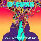 D' Luxe - Old School Mash Up's (New!) [2015]