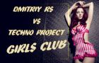 Dmitriy Rs vs. Techno Project - Girls Club (Extended Version) [2015]