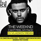 The Weekend - I Can't Feel My Face (DJ Vladkov Remix) [2015]