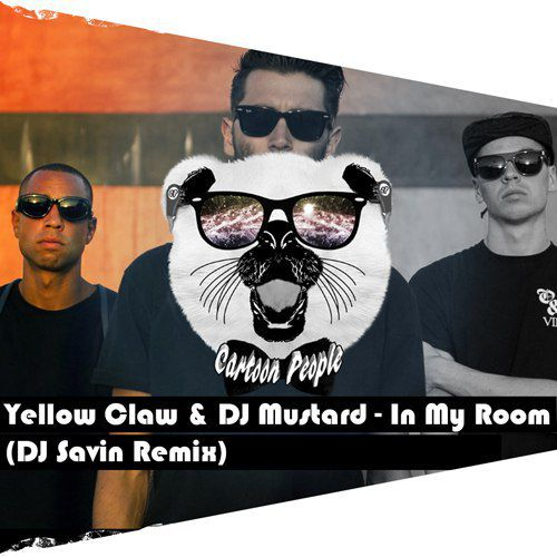 Yellow Claw & DJ Mustard - In My Room (DJ Savin Remix) [2015]