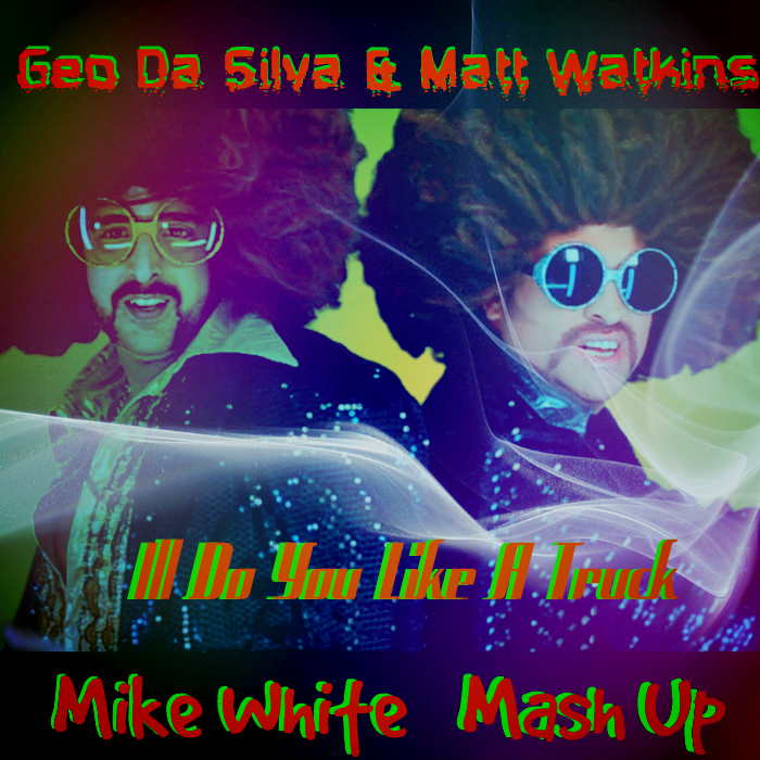 Geo Da Silva & Matt Watkins - Ill Do You Like A Truck (Mike White Mash Up)[2016]